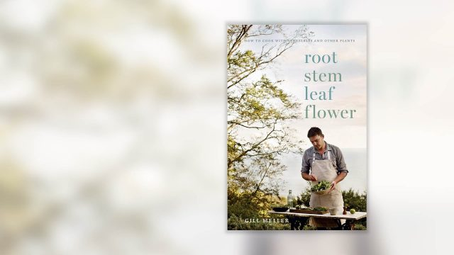 Root, Stem, Leaf, Flower: How to Cook with Vegetables and Other Plants Cookbook by Gill Meller