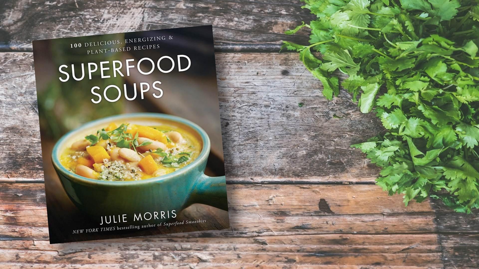 Superfoods Soup Cookbook by Julie Morris