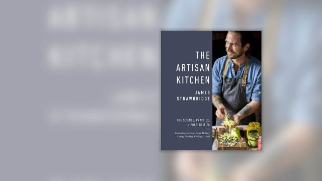 The Artisan Kitchen: The science, practice and possibilities Cookbook by James Strawbridge